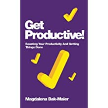 Get Productive!: Boosting Your Productivity And Getting Things Done by Magdalena Bak-Maier (2012-08-20)