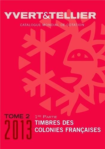 Catalogues de timbres-poste : Tome 2 (1e partie), Timbres des colonies françaises par Yvert & Tellier