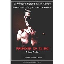 PRISONER NO 73863: La véritable histoire d'Alain Combe - Innocent emprisonné et torturé pendant 2 ans au Maroc -