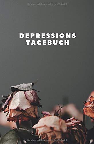 Depressions Tagebuch: Notizbuch zum Ausfüllen - Hilfe bei Depressionen und Traurigkeit -  Hilft dir dich auf die schönen Dinge im Leben zu fokussieren ... Finde deine Lebensfreude wieder  - 120 Seiten