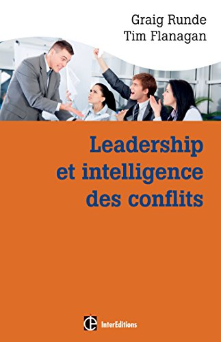 Leadership et intelligence des conflits - Adopter des comportements efficace grâce aux Dynamic: Adopter des comportements efficaces grâce au Dynamic Conflit Model (DCM)