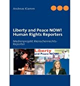 [ LIBERTY AND PEACE NOW! HUMAN RIGHTS REPORTERS ] BY Klamm, Andreas ( Author ) [ 2008 ] Paperback