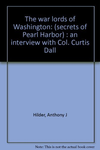 The war lords of Washington: (secrets of Pearl Harbor) : an interview with Col. Curtis Dall by Anthony J Hilder (1991-08-02)