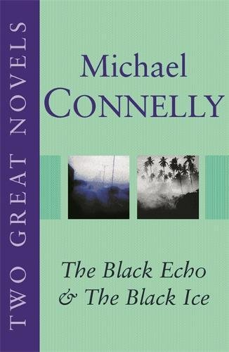 """Michael Connelly: Two Great Novels: """"The Black Echo"""", """"The Black Ice"""""""