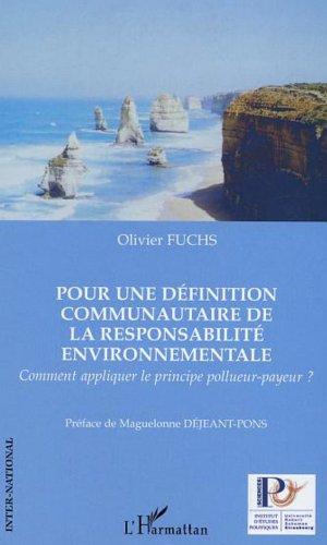 Pour une définition communautaire de la responsabilité environnementale : Comment appliquer le principe pollueur-payeur ?