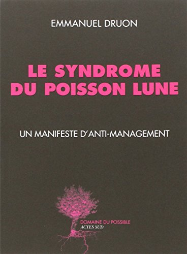 Le syndrome du poisson lune. Un manifeste d'anti-management