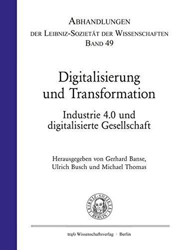 Digitalisierung und Transformation: Industrie 4.0 und digitalisierte Gesellschaft (Abhandlungen der Leibniz-Sozietät der Wissenschaften)