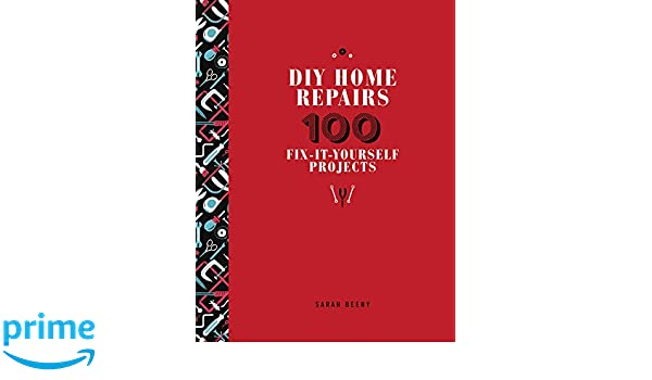 Diy home repairs 100 fix it yourself projects amazon sarah diy home repairs 100 fix it yourself projects amazon sarah beeny 0045079585294 books solutioingenieria Images