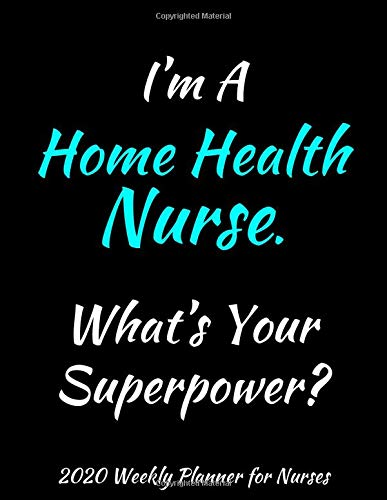 I'm A Home Health Nurse. What's Your Superpower? 2020 Weekly Planner for Nurses: These 2020 Weekly Planners with Nurse Coloring Pages Make the Perfect ... Nursing Planner | Thank You Gifts For Nurses
