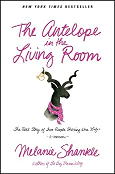 The Antelope in the Living Room: The Real Story of Two People Sharing One Life (English Edition) par [Shankle, Melanie]