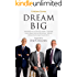 DREAM BIG: How the Brazilian Trio behind 3G Capital - Jorge Paulo Lemann, Marcel Telles and Beto Sicupira - acquired Anheuser-Busch, Burger King and Heinz