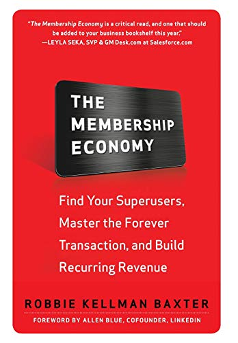 The Membership Economy: Find Your Super Users, Master the Forever Transaction, and Build Recurring Revenue par Robbie Kellman Baxter