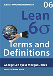 Lean Six Sigma Terms and Definitions (Business Improvement Leadership Book 6)