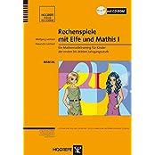 Rechenspiele mit Elfe und Mathis I: Ein Mathematiktraining für Kinder der ersten bis dritten Jahrgangsstufe
