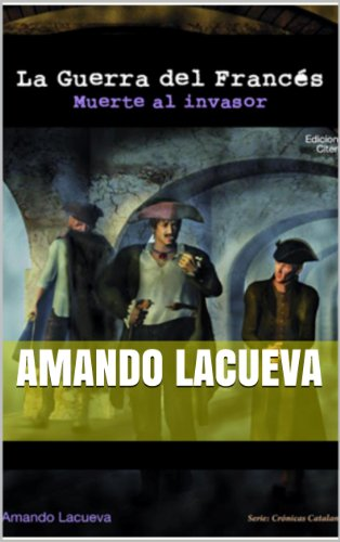 Portada del libro La Guerra del Francés -Muerte al Invasor - (Crónicas Catalanas nº 2)