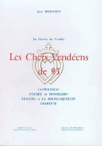 La Guerre de Vende. Les Chefs Vendens de 93. Cathelineau - D' Elbe et Bonchamps - Lescure et La Rochejaquelein - Charette.