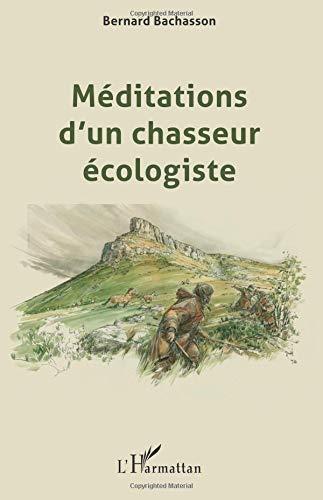 Méditations d'un chasseur écologiste par Bernard Bachasson