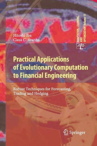 Practical Applications of Evolutionary Computation to Financial Engineering: Robust Techniques for Forecasting, Trading and Hedging (Adaptation, Learning, and Optimization, Band 11)