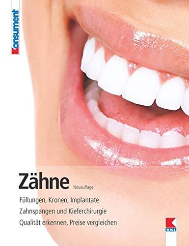Zähne: Füllungen, Kronen, Implantate. Zahnspangen und Kieferchirurgie. Qualität erkennen, Preise vergleichen