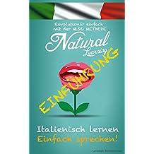 ITALIENISCH LERNEN - EINFACH SPRECHEN!: Italienischkurs für Anfänger - Fortgeschrittene | Kostenlose Einführung zur NLS Methode | Fliessend sprechen, einfach üben