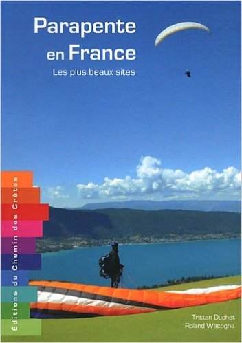 Parapente en France : Les plus beaux sites de R. Wacogne (Acteur),T. Duchet ( 30 avril 2012 )