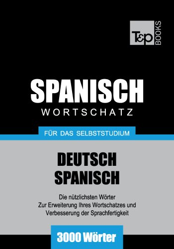 Deutsch-Spanischer Wortschatz für das Selbststudium - 3000 Wörter