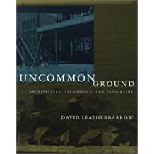 Uncommon Ground: Architecture, Technology, and Topography by David Leatherbarrow (2002-03-07)