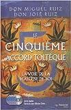 Le cinquième accord toltèque - La voie de la maîtrise de soi (5CD audio) de Don Miguel Ruiz ,Don José Ruiz ,Olivier Clerc (Lecteur) ( 25 mai 2012 ) - 25/05/2012