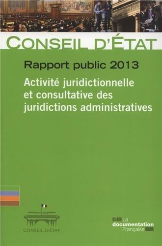 Rapport public 2013 Conseil d'État - Activité juridictionnelle et consultative des juridictions administratives par Conseil d'Etat