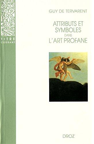 Attributs et symboles dans l'art profane : Dictionnaire d'un langage perdu (1450-1600) (Titre courant) par Guy De Tervarent