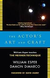 The Actor's Art and Craft: William Esper Teaches the Meisner Technique.