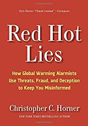 Red Hot Lies: How Global Warming Alarmists Use Threats, Fraud, and Deception to Keep You Misinformed by Christopher C. Horner (2008-11-20)