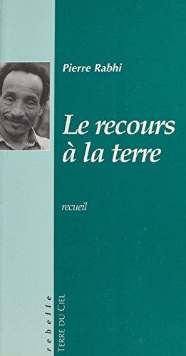 Le Recours à la terre (Rebelle) par [Rabhi, Pierre]