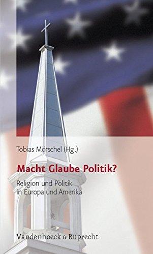 Macht Glaube Politik? Religion und Politik in Europa und Amerika