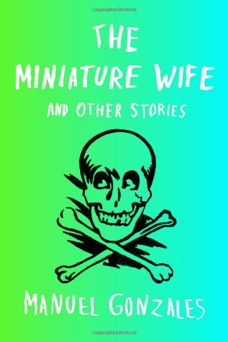The Miniature Wife: And Other Stories por Manuel Gonzales