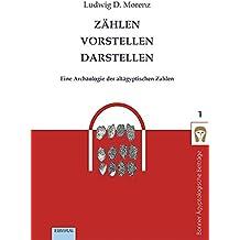 Zählen - Vorstellen - Darstellen: Eine Archäologie der altägyptischen Zahlen (Bonner Ägyptologische Beiträge)