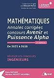 Mathématiques Annales corrigées concours Avenir et Puissance Alpha de 2015 à 2018 : Réussir les concours ingénieurs...