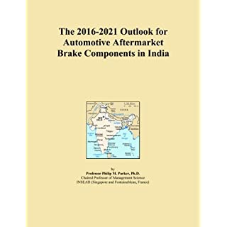 The 2016-2021 Outlook for Automotive Aftermarket Brake Components in India