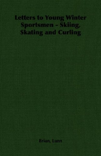 Letters to Young Winter Sportsmen - Skiing, Skating and Curling por Brian Lunn