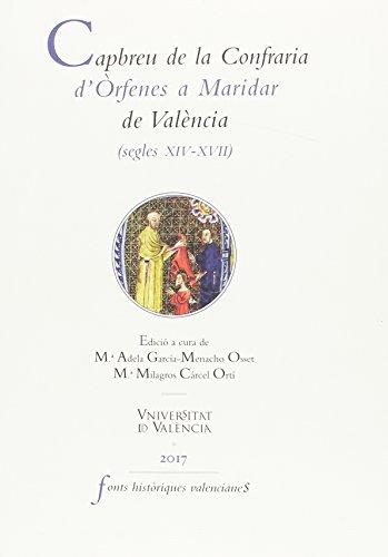 Capbreu de la Confraria d'Òrfenes a Maridar de València (segles XIV-XVII) (FONTS HISTÒRIQUES VALENCIANES) por Aa.Vv.