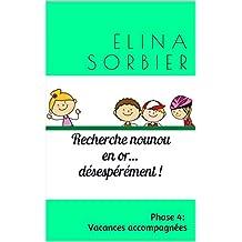 Recherche nounou en or... désespérément !: Phase 4: vacances accompagnées (French Edition)