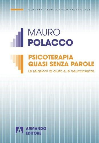 Psicoterapia quasi senza parole. Le relazioni di aiuto e le neuroscienze: Medico Psicopedagogica por Mauro Polacco