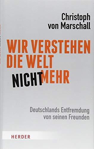 Wir verstehen die Welt nicht mehr: Deutschlands Entfremdung von seinen Freunden