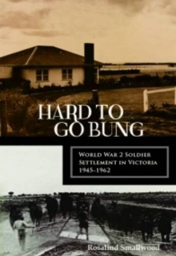 hard-to-go-bung-world-war-2-soldier-settlement-in-victoria-1945-1962