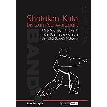 Serie Shôtôkan-Kata / Shōtōkan-Kata bis zum Schwarzgurt / Band 1: Das Nachschlagewerk für Karate-Kata der Shōtōkan-Stilrichtung