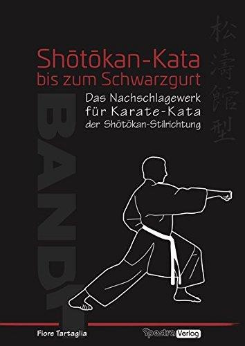 Shotokan-Kata bis zum Schwarzgurt / Band 1: Das Nachschlagewerk für Karate-Kata der Shotokan-Stilrichtung