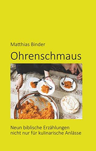 Ohrenschmaus: Neun biblische Erzählungen nicht nur für kulinarische Anlässe