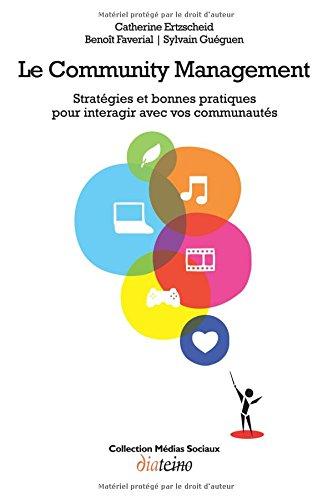 Le Community Management - Stratgies et bonnes pratiques pour interagir avec vos communauts