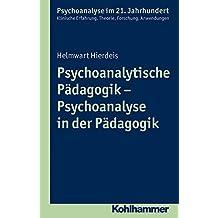 Psychoanalytische Pädagogik - Psychoanalyse in der Pädagogik (Psychoanalyse im 21. Jahrhundert)