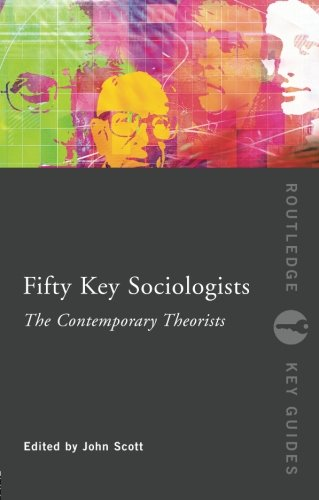 50 Key Sociologists:Contemp Theoris: The Contemporary Theorists (Routledge Key Guides)